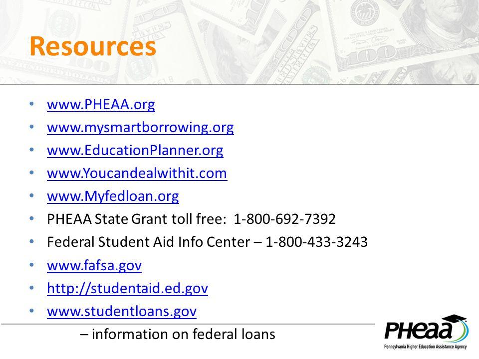 Resources www.PHEAA.org www.mysmartborrowing.org www.EducationPlanner.org www.Youcandealwithit.com www.Myfedloan.org PHEAA State Grant toll free: 1-80