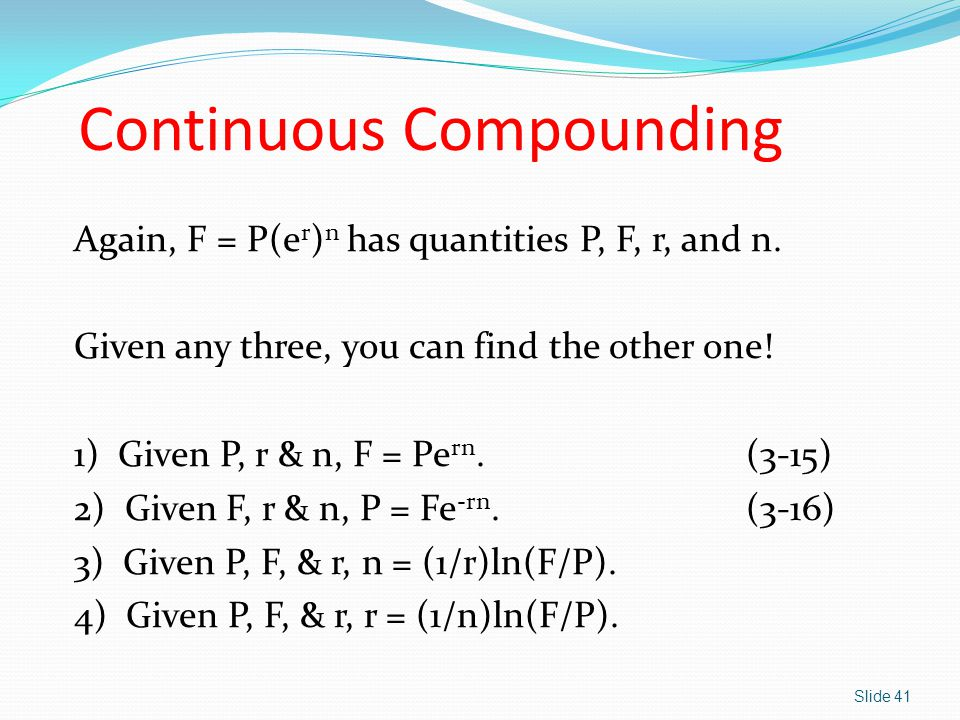 Continuous Compounding Again, F = P(e r ) n has quantities P, F, r, and n.