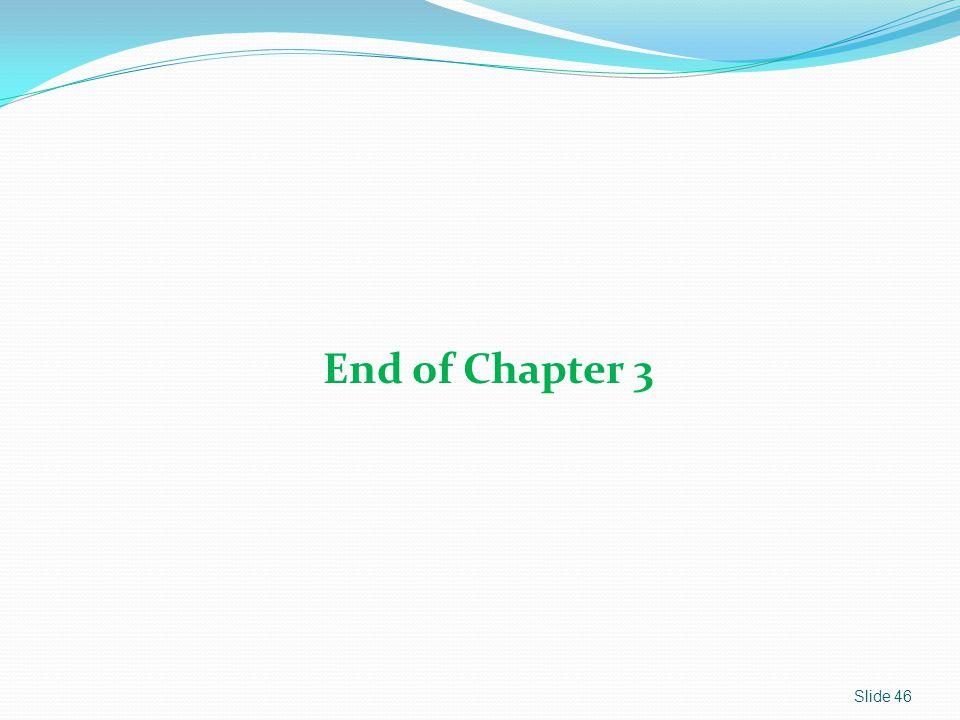 End of Chapter 3 Slide 46