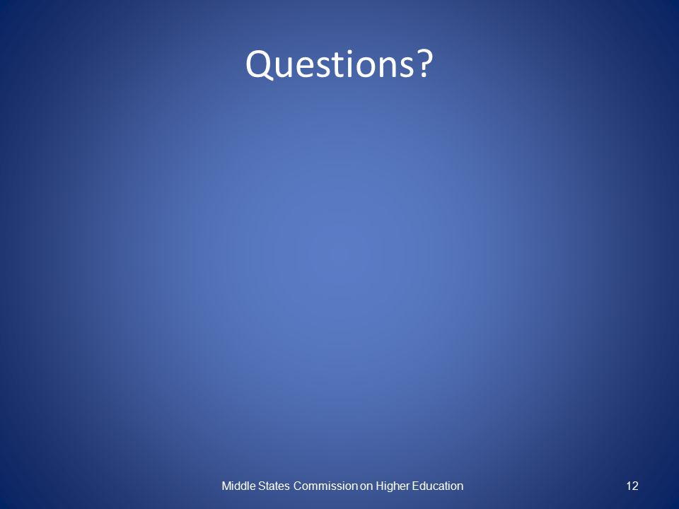 Questions? Middle States Commission on Higher Education12