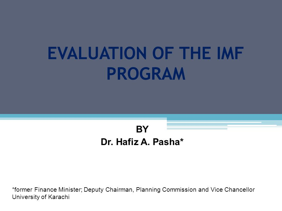 EVALUATION OF THE IMF PROGRAM BY Dr. Hafiz A.