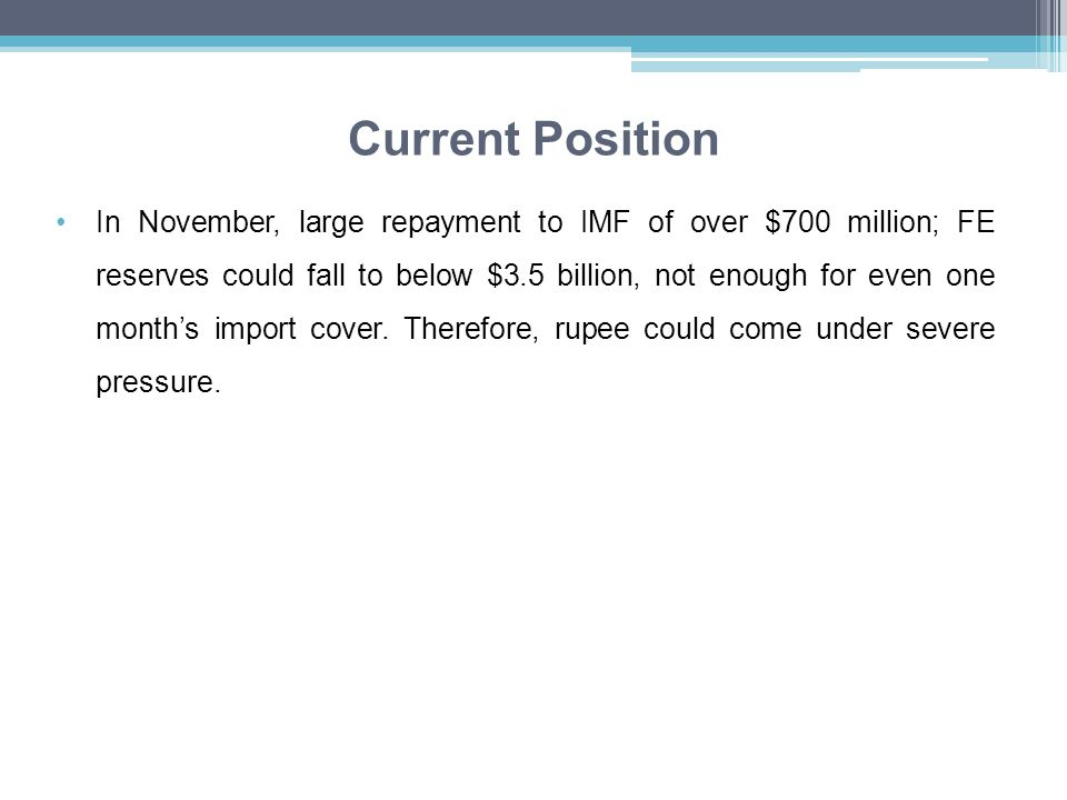 Current Position In November, large repayment to IMF of over $700 million; FE reserves could fall to below $3.5 billion, not enough for even one month's import cover.