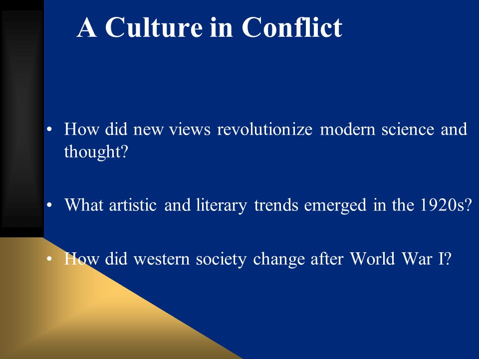 A Culture in Conflict How did new views revolutionize modern science and thought? What artistic and literary trends emerged in the 1920s? How did west