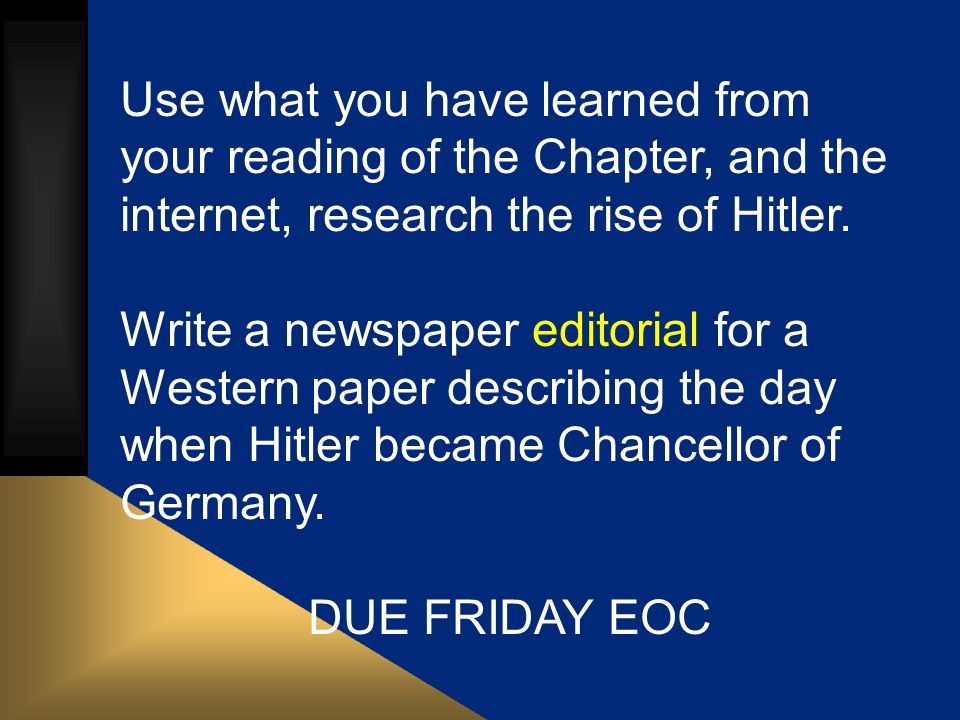 Use what you have learned from your reading of the Chapter, and the internet, research the rise of Hitler. Write a newspaper editorial for a Western p