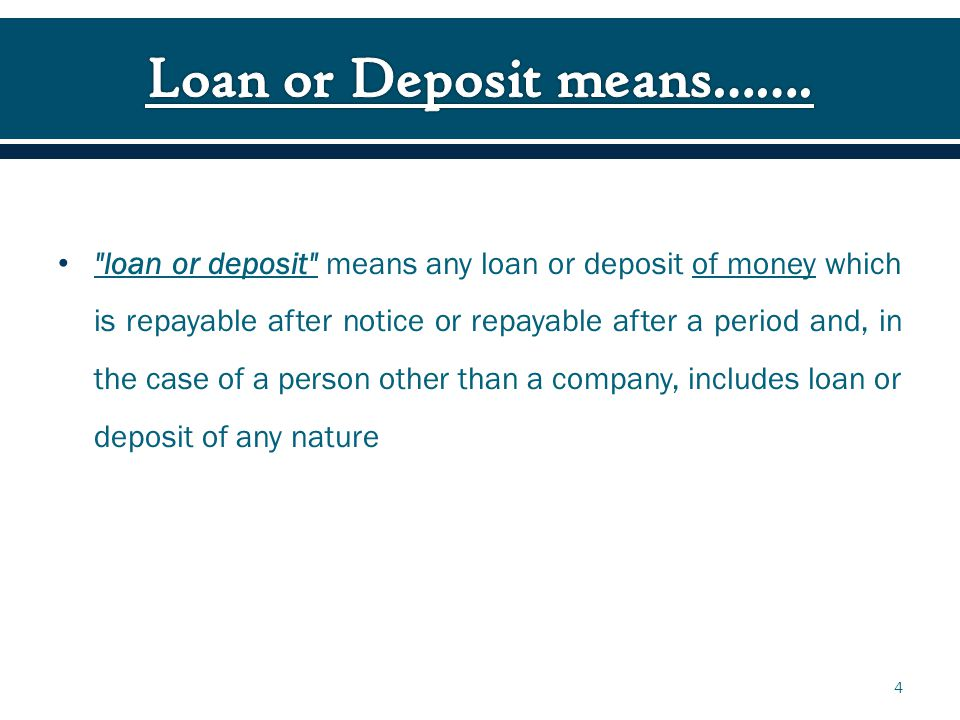 loan or deposit means any loan or deposit of money which is repayable after notice or repayable after a period and, in the case of a person other than a company, includes loan or deposit of any nature 4