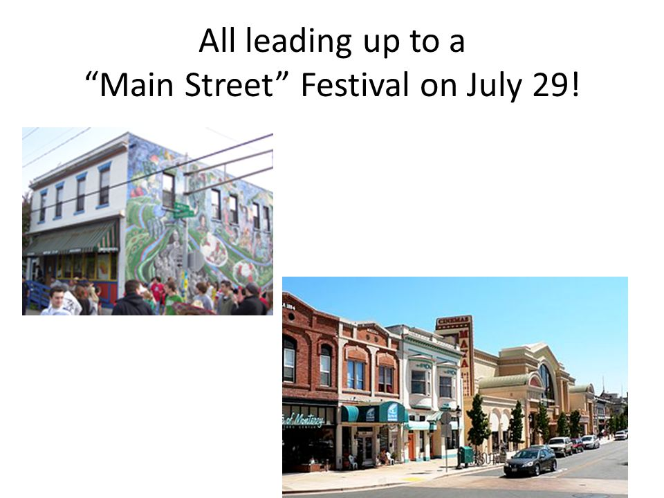 All leading up to a Main Street Festival on July 29!
