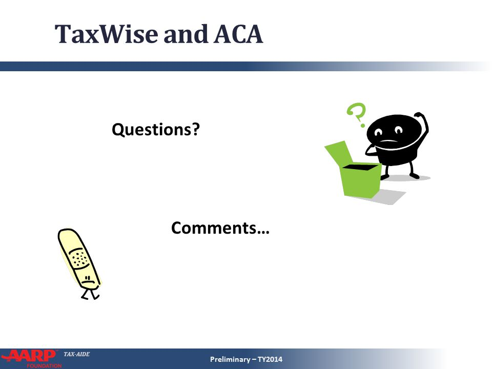 TAX-AIDE TaxWise and ACA Preliminary – TY2014 Questions Comments…