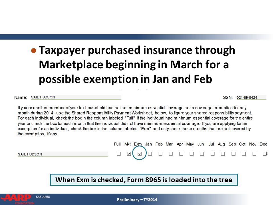 TAX-AIDE Preliminary – TY2014 ● Taxpayer purchased insurance through Marketplace beginning in March for a possible exemption in Jan and Feb When Exm i