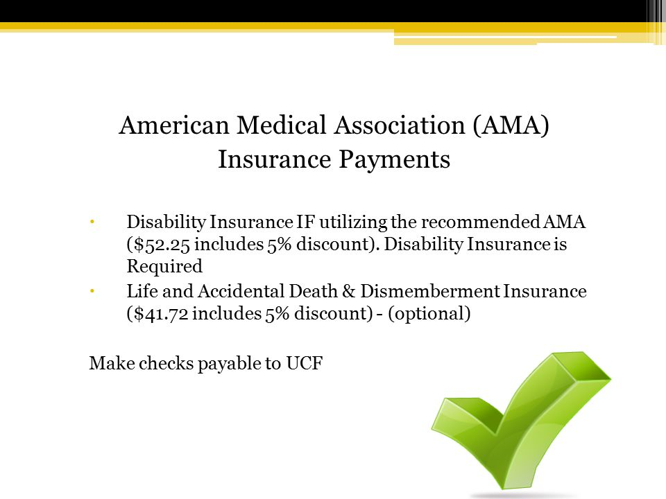 American Medical Association (AMA) Insurance Payments  Disability Insurance IF utilizing the recommended AMA ($52.25 includes 5% discount).