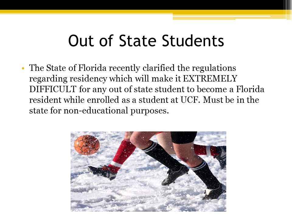 Out of State Students The State of Florida recently clarified the regulations regarding residency which will make it EXTREMELY DIFFICULT for any out of state student to become a Florida resident while enrolled as a student at UCF.