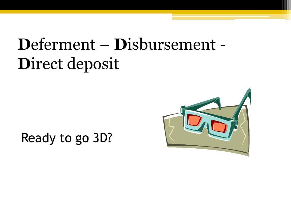 Deferment – Disbursement - Direct deposit Ready to go 3D