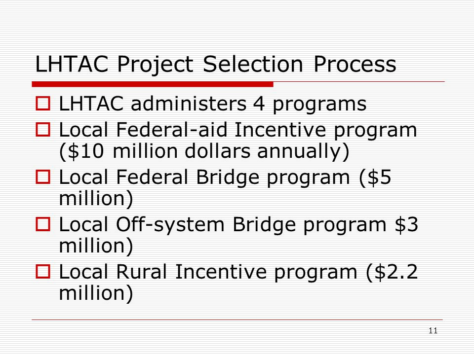 12 LHTAC Project Selection Process continued…  State-wide selection process for both programs  Criteria is primarily derived from the 1997 Idaho Transportation Planning Task Force recommendations