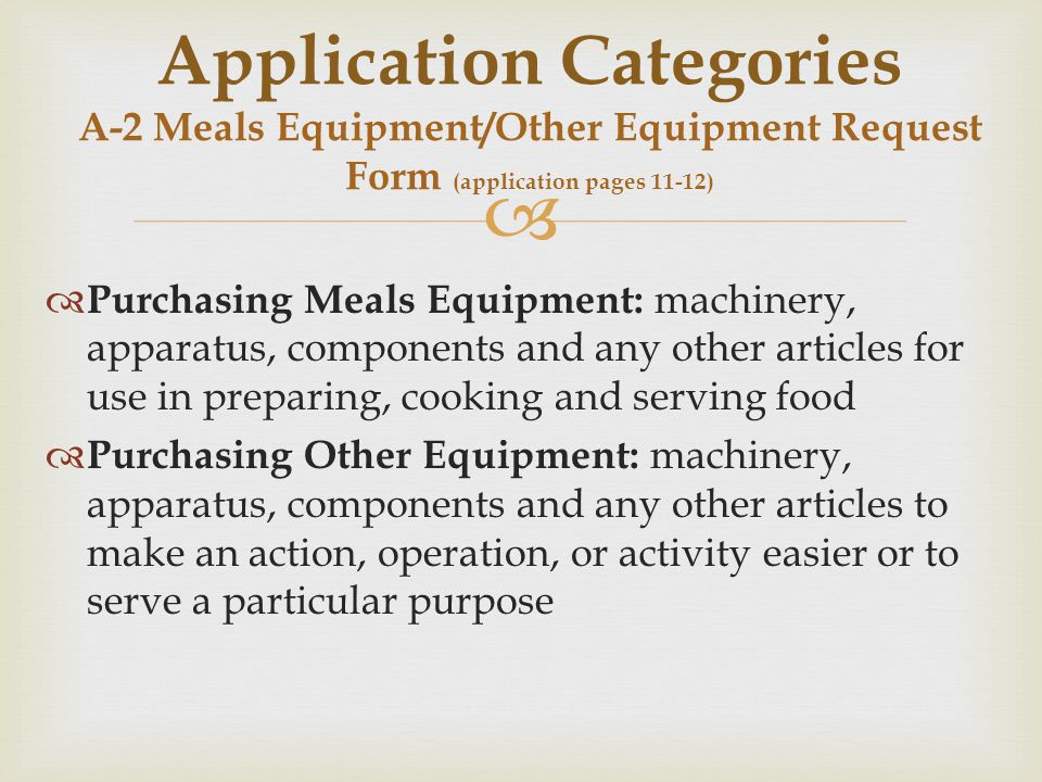   Purchasing Meals Equipment: machinery, apparatus, components and any other articles for use in preparing, cooking and serving food  Purchasing Ot