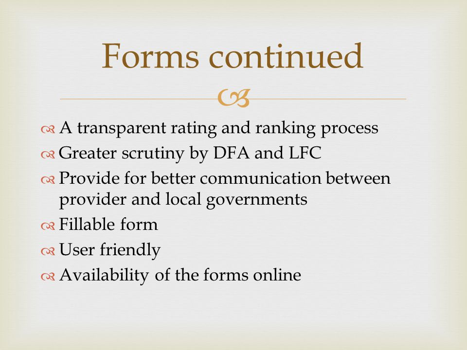   A transparent rating and ranking process  Greater scrutiny by DFA and LFC  Provide for better communication between provider and local governmen