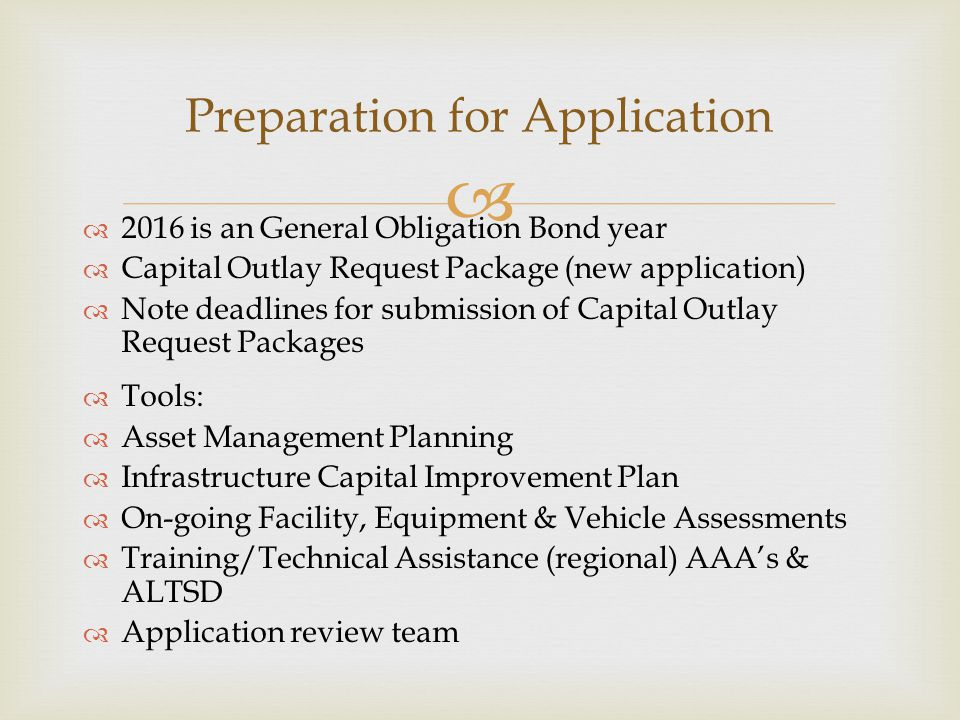   2016 is an General Obligation Bond year  Capital Outlay Request Package (new application)  Note deadlines for submission of Capital Outlay Reque