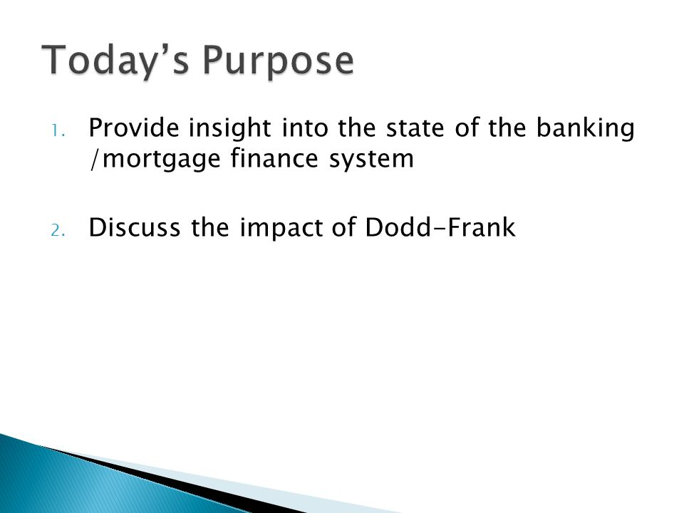 1. Provide insight into the state of the banking /mortgage finance system 2.