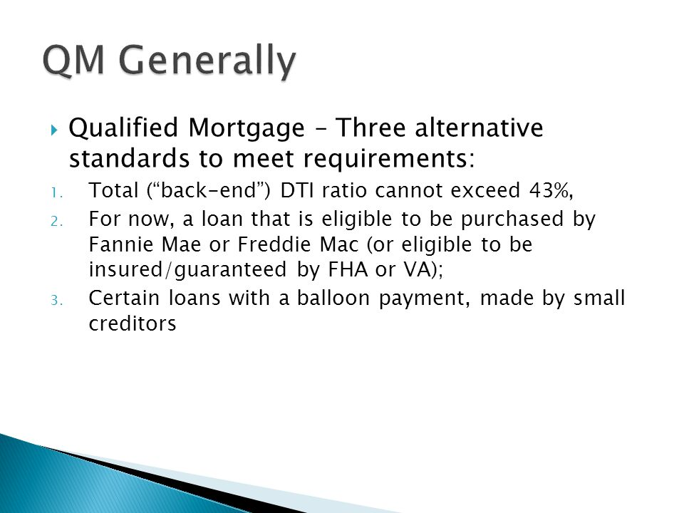  Qualified Mortgage – Three alternative standards to meet requirements: 1.
