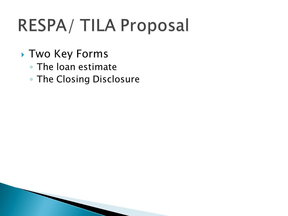  Two Key Forms ◦ The loan estimate ◦ The Closing Disclosure