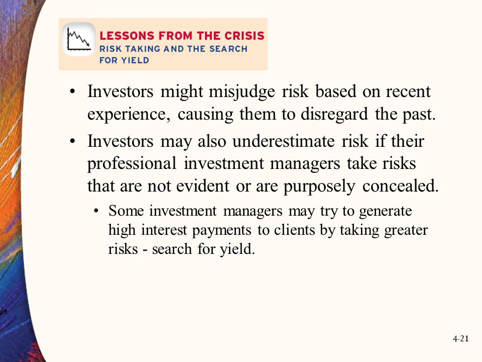 4-21 Investors might misjudge risk based on recent experience, causing them to disregard the past.