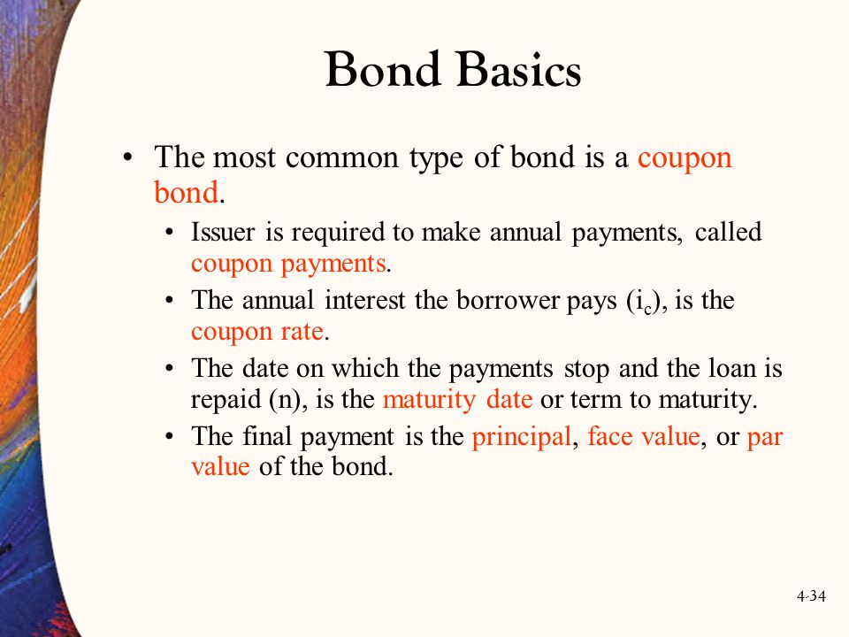 4-34 Bond Basics The most common type of bond is a coupon bond.