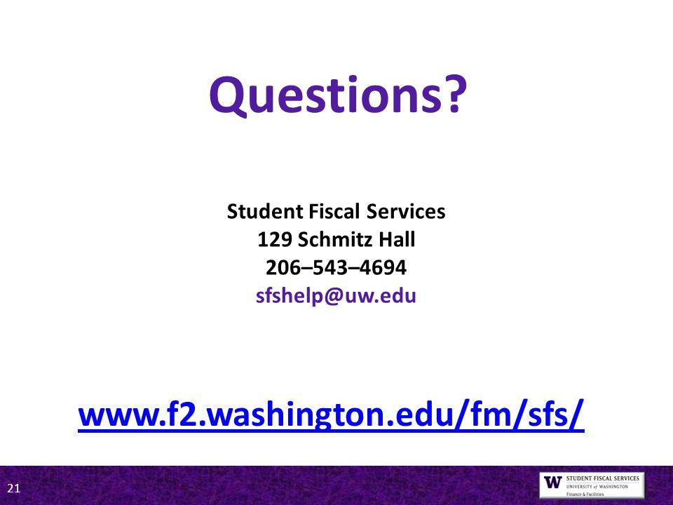 21 Student Fiscal Services 129 Schmitz Hall 206–543–4694 sfshelp@uw.edu www.f2.washington.edu/fm/sfs/ Questions