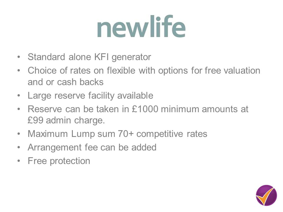 Standard alone KFI generator Choice of rates on flexible with options for free valuation and or cash backs Large reserve facility available Reserve can be taken in £1000 minimum amounts at £99 admin charge.