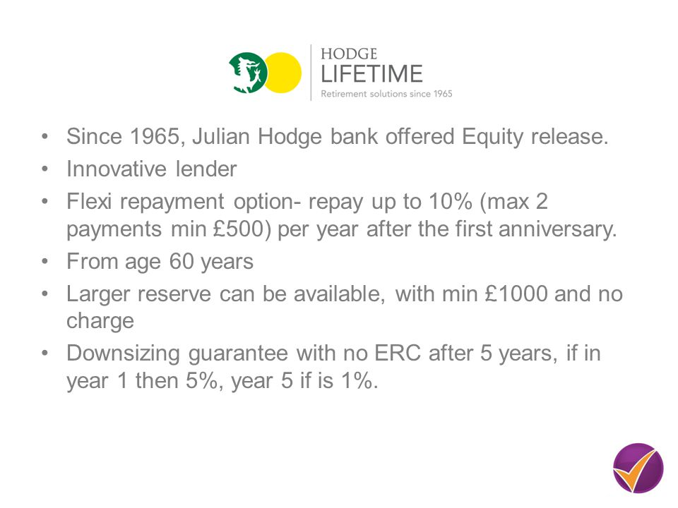 Since 1965, Julian Hodge bank offered Equity release.
