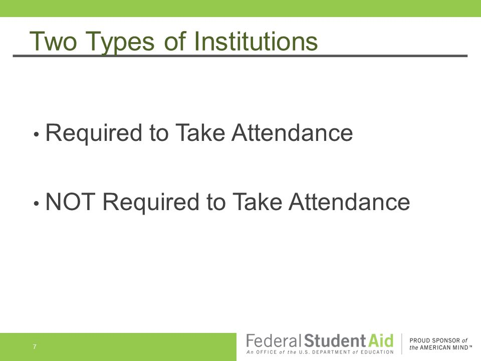 Two Types of Institutions Required to Take Attendance NOT Required to Take Attendance 7