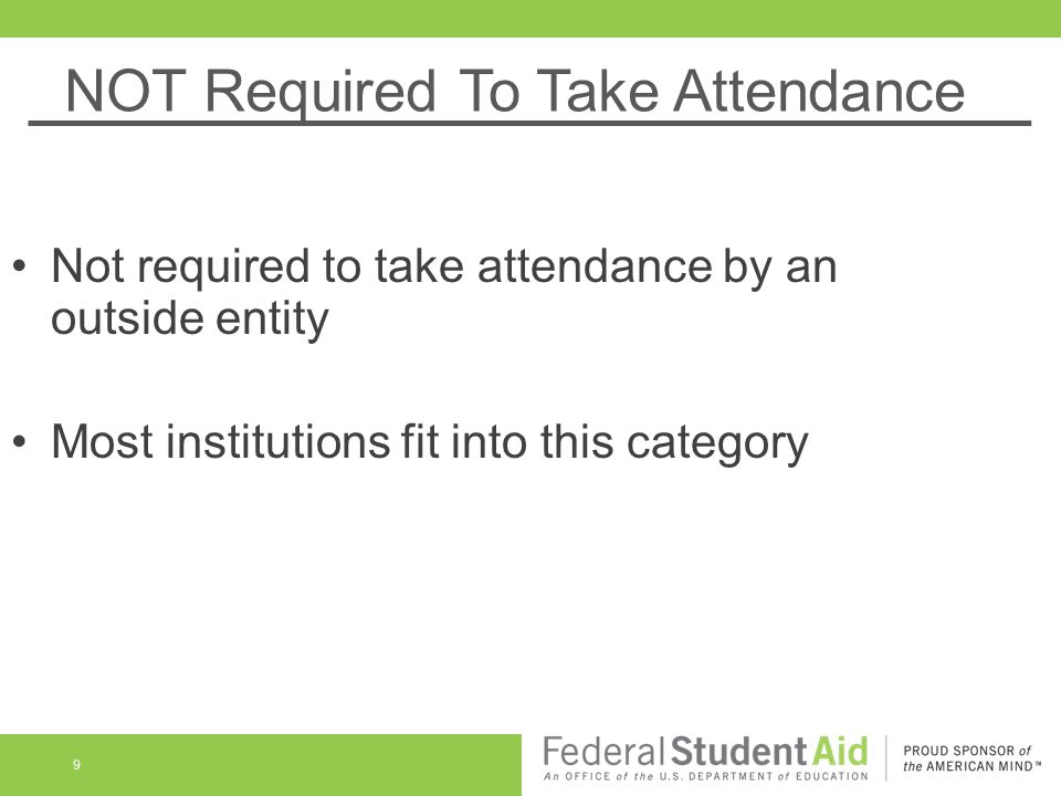 NOT Required To Take Attendance 9 Not required to take attendance by an outside entity Most institutions fit into this category