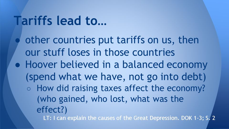 ●other countries put tariffs on us, then our stuff loses in those countries ●Hoover believed in a balanced economy (spend what we have, not go into debt) ○ How did raising taxes affect the economy.