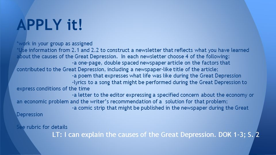 *work in your group as assigned *Use information from 2.1 and 2.2 to construct a newsletter that reflects what you have learned about the causes of the Great Depression.