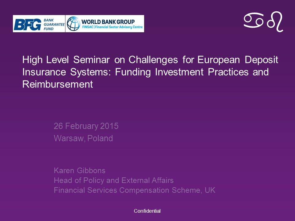 ab High Level Seminar on Challenges for European Deposit Insurance Systems: Funding Investment Practices and Reimbursement Confidential 26 February 20