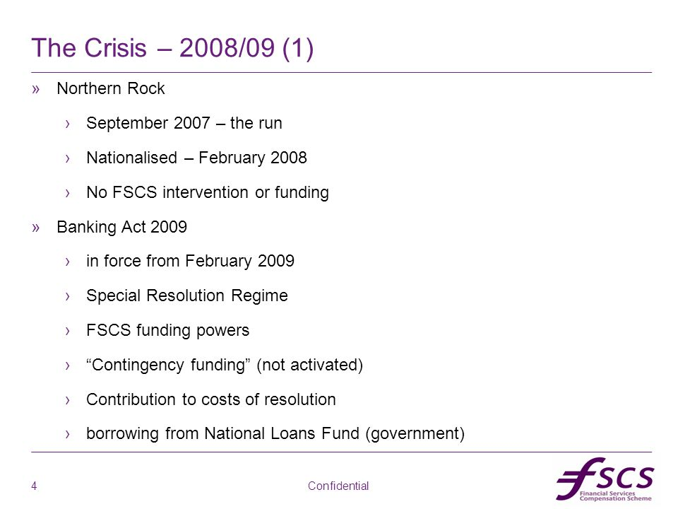 ab The Crisis – 2008/09 (1) »Northern Rock ›September 2007 – the run ›Nationalised – February 2008 ›No FSCS intervention or funding »Banking Act 2009