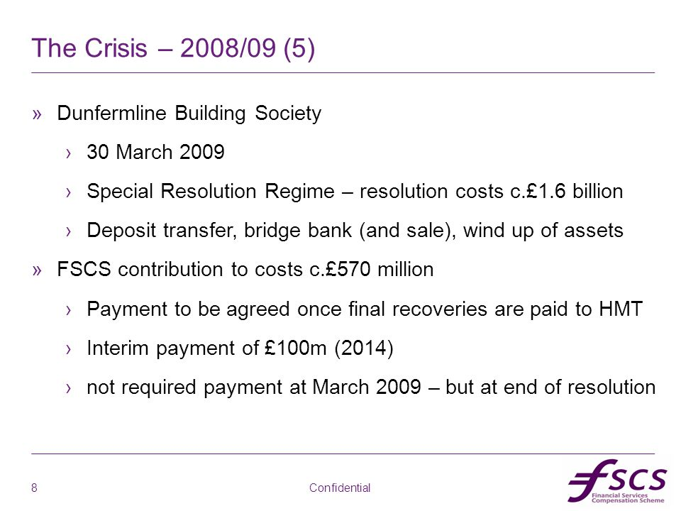 ab The Crisis – 2008/09 (5) »Dunfermline Building Society ›30 March 2009 ›Special Resolution Regime – resolution costs c.£1.6 billion ›Deposit transfe