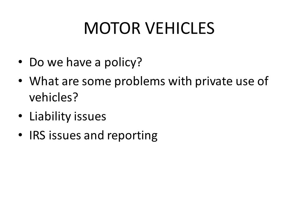 MOTOR VEHICLES Do we have a policy. What are some problems with private use of vehicles.