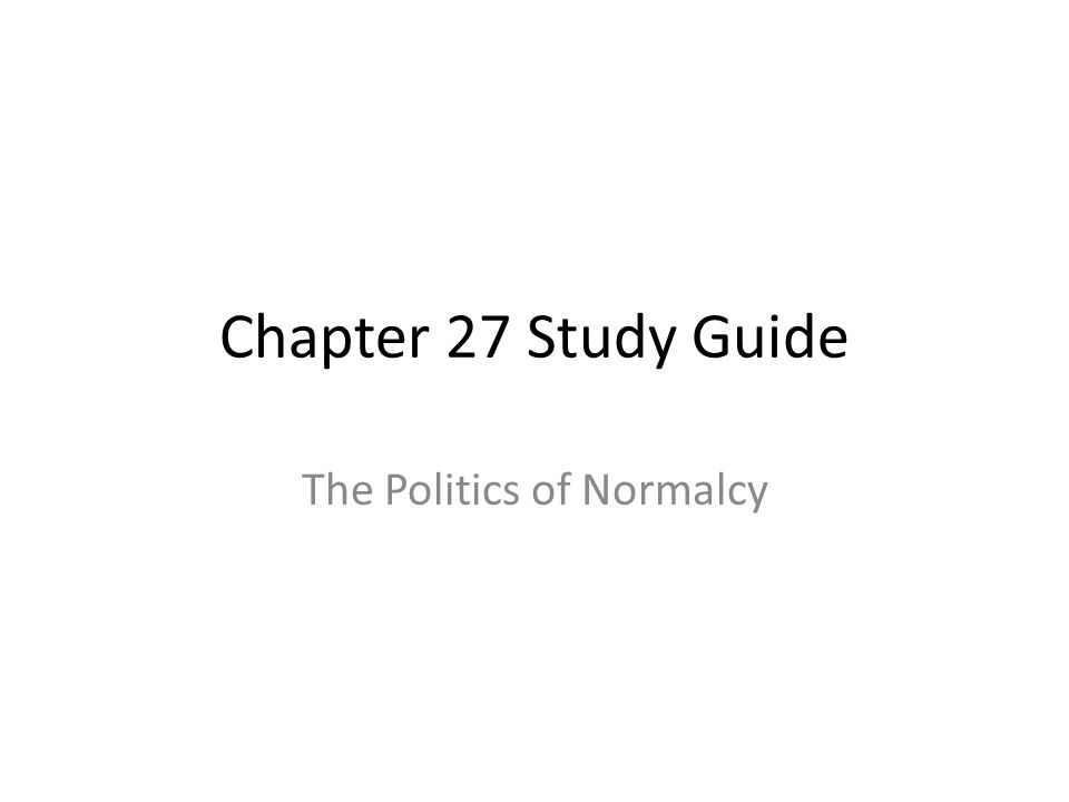 Chapter 27 Study Guide The Politics of Normalcy