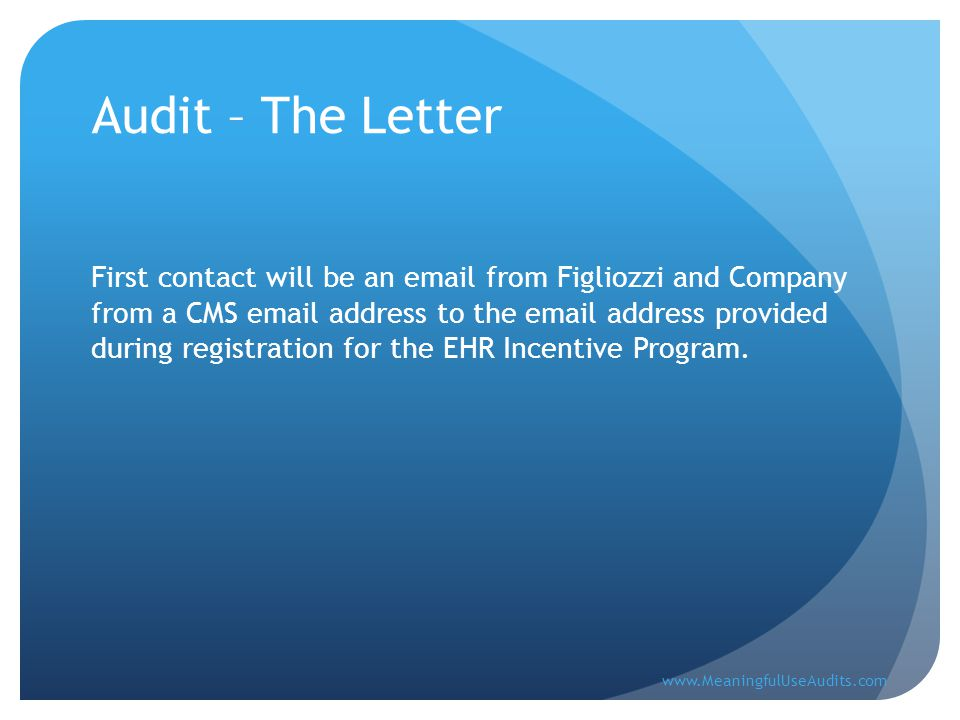 Audit – The Letter First contact will be an email from Figliozzi and Company from a CMS email address to the email address provided during registration for the EHR Incentive Program.