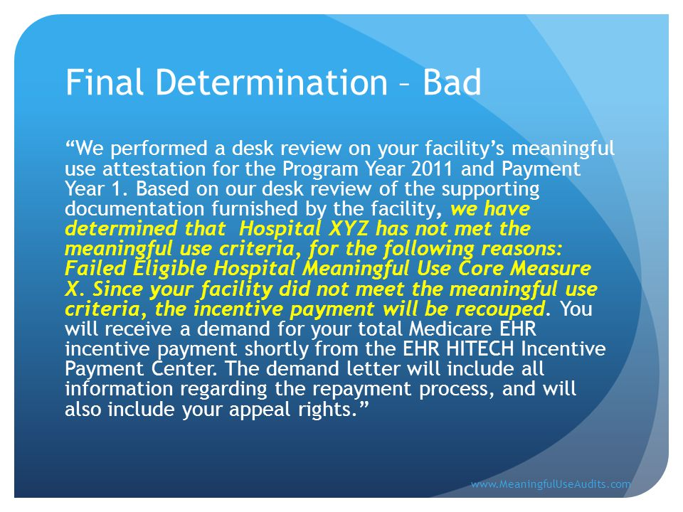 Final Determination – Bad We performed a desk review on your facility's meaningful use attestation for the Program Year 2011 and Payment Year 1.