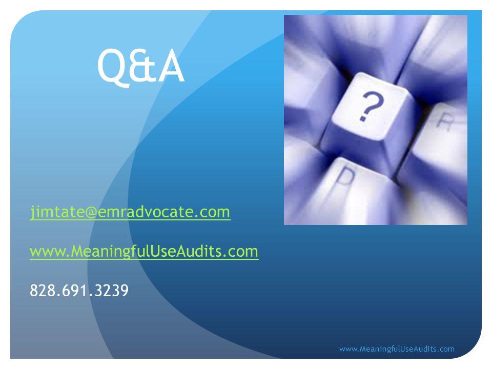 Q&A jimtate@emradvocate.com www.MeaningfulUseAudits.com 828.691.3239 www.MeaningfulUseAudits.com