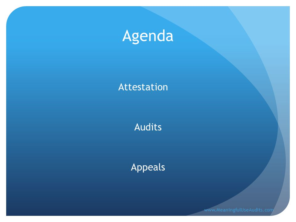 Agenda Attestation Audits Appeals www.MeaningfulUseAudits.com