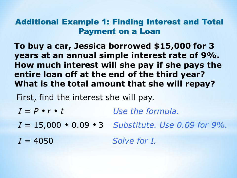 To buy a car, Jessica borrowed $15,000 for 3 years at an annual simple interest rate of 9%. How much interest will she pay if she pays the entire loan
