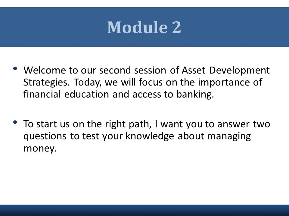 Module 2 The session today has three objectives: 1.