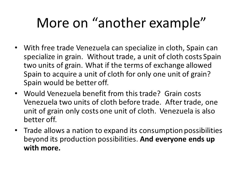 More on another example With free trade Venezuela can specialize in cloth, Spain can specialize in grain.