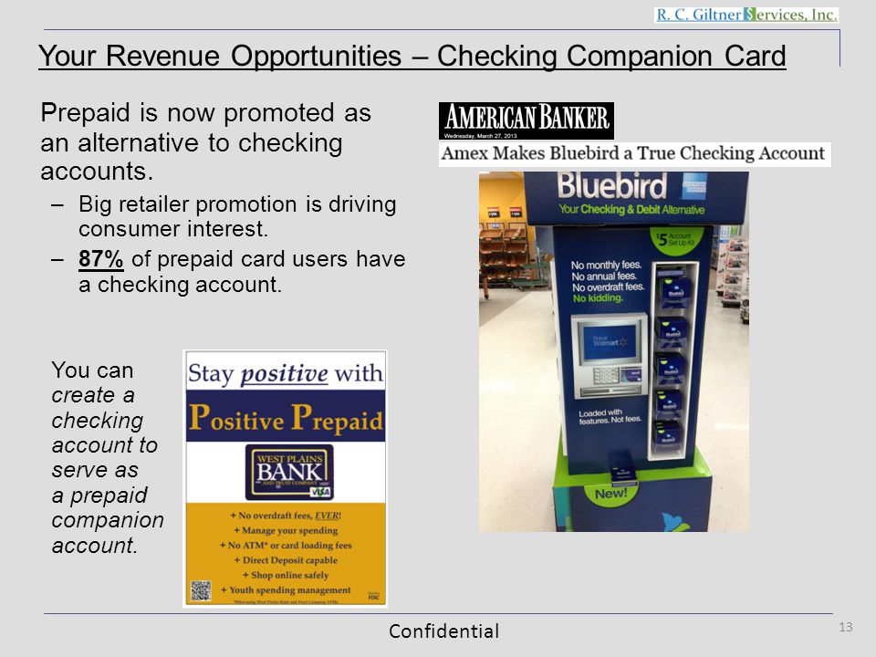 Confidential 13 Prepaid is now promoted as an alternative to checking accounts.