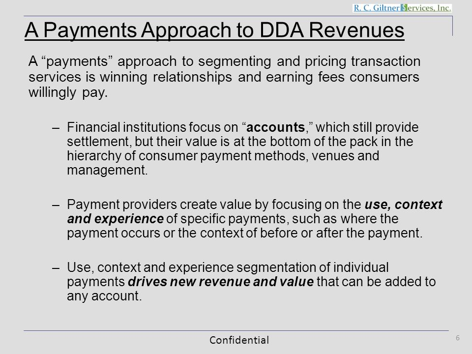 Confidential 6 A payments approach to segmenting and pricing transaction services is winning relationships and earning fees consumers willingly pay.