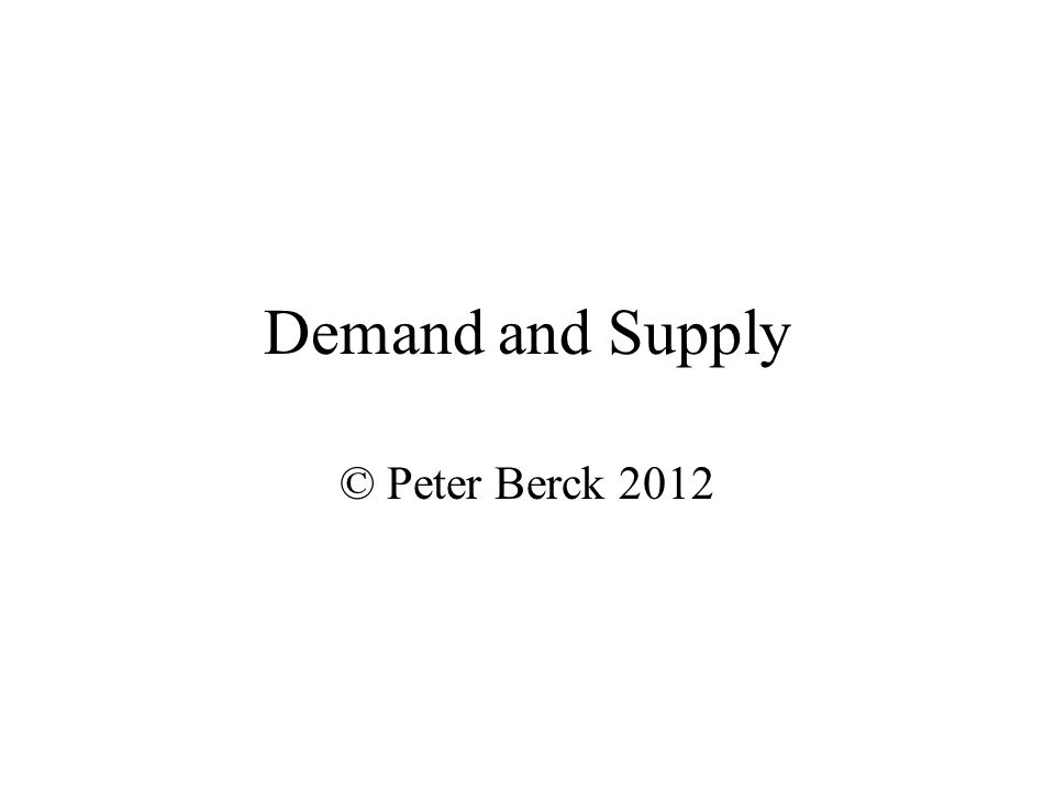 Demand and Supply © Peter Berck 2012