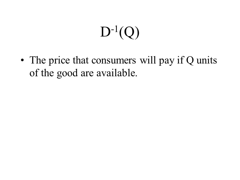 The price that consumers will pay if Q units of the good are available.