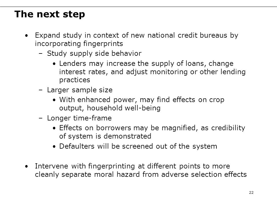 The next step Expand study in context of new national credit bureaus by incorporating fingerprints –Study supply side behavior Lenders may increase th