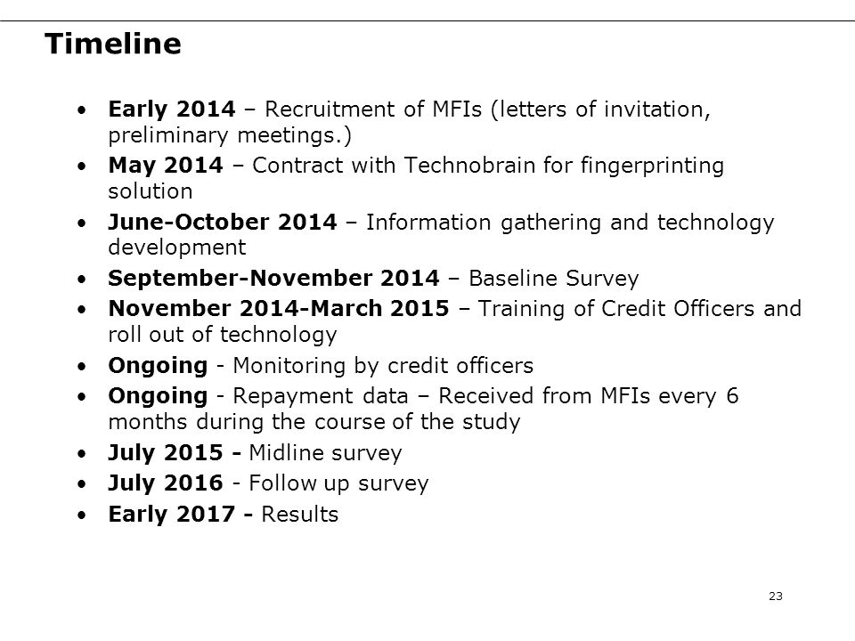 Timeline Early 2014 – Recruitment of MFIs (letters of invitation, preliminary meetings.) May 2014 – Contract with Technobrain for fingerprinting solut