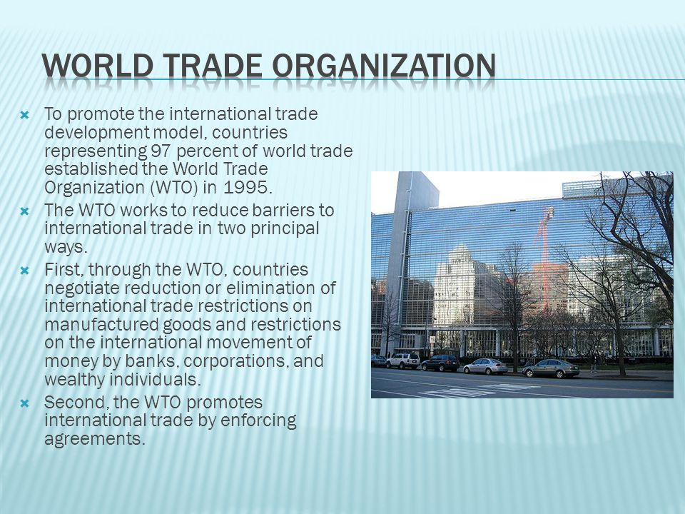  To promote the international trade development model, countries representing 97 percent of world trade established the World Trade Organization (WTO
